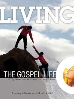 Living the Gospel Life - Daily Devotions for Christians on a Mission, Volume 3 Number 1 - 2013 January, February, March