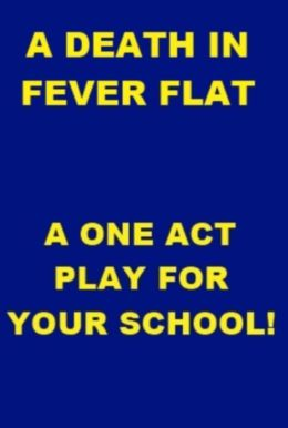 A Death in Fever Flat - One Act Play