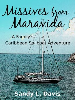 Missives from Maravida: A Family's Caribbean Sailboat Adventure