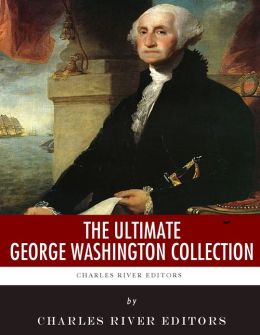 The Ultimate George Washington Collection