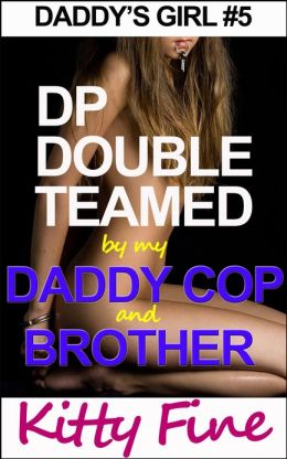 DP Double Teamed by My Brother and Daddy Cop (Daddy's Girl #5) Gangbang Sister Sex, Daughter Sex, Daddy Sex and Cop Sex
