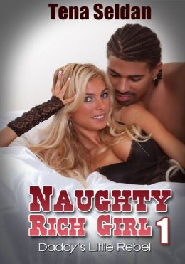 Interracial Erotica: Naughty Rich Girl 1: Daddy's Little Rebel