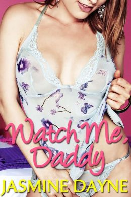 Watch Me, Daddy (Taboo Virgin Erotica)