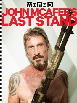 WIRED: John McAfee's Last Stand