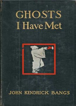 Ghosts I Have Met: A Ghost Stories, Short Story Collection Classic By John Kendrick Bangs! AAA+++
