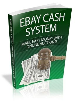 Ebay Cash System: Make Easy Money With Online Auctions!