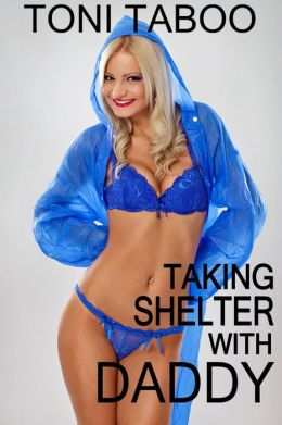 Taking Shelter with Daddy (Stepfather/daughter Incest Erotica)