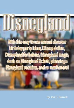 Disneyland: With this easy to use manual discover birthday party ideas, Disney dollars, Disneyland for babies, Disneyland magic, deals on Disneyland tickets, planning a Disneyland vacation, and so much more!