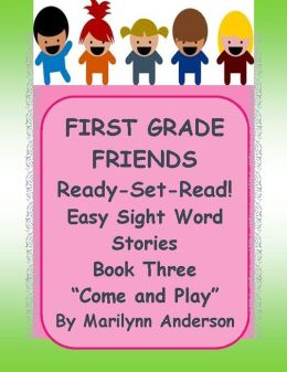 FIRST GRADE FRIENDS ~~ READY - SET- READ! ~~ EASY SIGHT WORD STORIES ~~ Book Three ~~