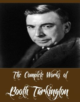 The Complete Works of Booth Tarkington (23 Complete Works of Booth Tarkington Including The Magnificent Ambersons, The Turmoil, The Beautiful Lady, Penrod, Penrod and Sam, Ramsey Milholland, Gentle Julia, Seventeen, The Two Vanrevels, And More)
