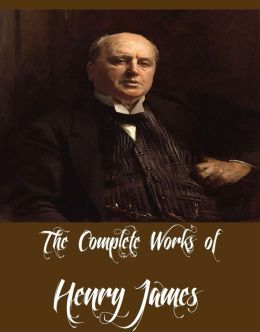 The Complete Works of Henry James (70 Complete Works of Henry James Including The Turn of the Screw, Daisy Miller, The Beast in the Jungle, The Portrait of a Lady, The Ambassadors, Washington Square, The Aspern Papers, A Passionate Pilgrim And More)