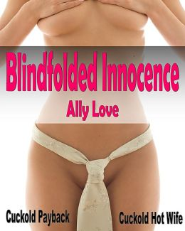 Blindfolded Innocence - Cuckold Hot Wife Payback XXX Erotica