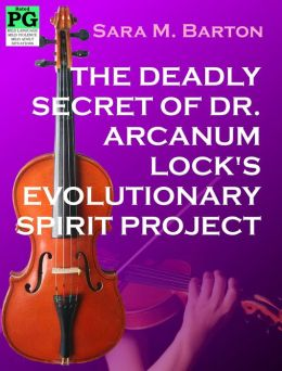 The Deadly Secret of Dr. Arcanum Lock's Evolutionary Spirit Project: A Bodacious Baby Boomer Escapade