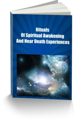 Rituals Of Spiritual Awakening And Near Death Experiences