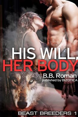 His Will, Her Body (Werewolf Forced Breeding Sex Slave)