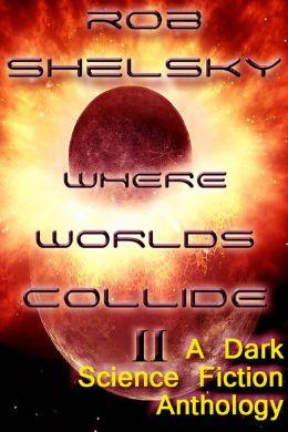 Where Worlds Collide II