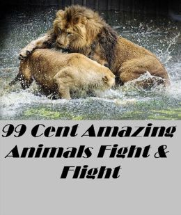 99 Cent Amazing Animals Fight or Flight Great for Kids and Adults Highly Recommended! animal,nature,wildlife,animals,ecology,conservation,lion,tiger,bear,mammal,elephant,leopard,cheetah,