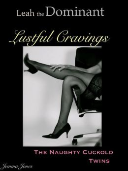 Leah the Dominant, Lustful Cravings, The Naughty Cuckold Twins