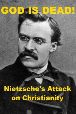 God is Dead! -- Nietzsche's Attack on Christianity