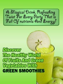 Discover the Healthy World of Fruits and Vegetables with GREEN SMOOTHIES!