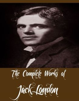 The Complete Works of Jack London (51 Complete Works of Jack London Including White Fang, The Sea Wolf, The Call of the Wild, The Scarlet Plague, The Iron Heel, The People of the Abyss, South Sea Tales, Martin Eden And More)