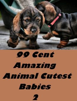 99 Cent Amazing Animal Cutest Babies 2