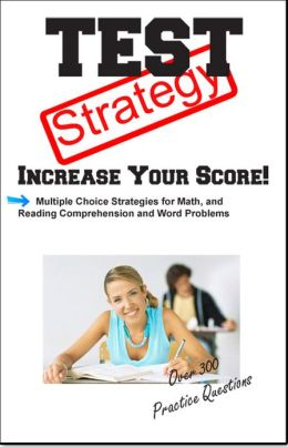 Test Strategy: Winning Multiple Choice Strategies for Reading Comprehension and Basic Math