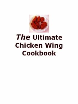 DIY Chicken Recipes Guide eBook about 101 Chicken Wing Recipes - You will discover some of the BEST chicken wing recipes in the world!