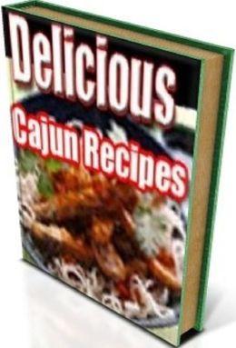 How to Cook Cajun Food Guide - 141 Delicious Cajun Recipes - The Cookbook for Americas Favorite Cajun Recipes...