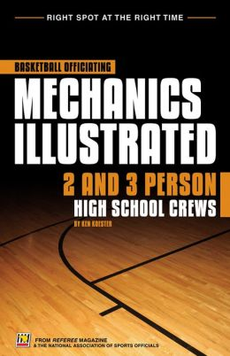 Basketball Officiating Mechanics Illustrated: 2 & 3 Person High School Crews