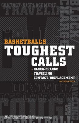 Basketball's Toughest Calls: Traveling, Block/Charge and Contact/Displacement