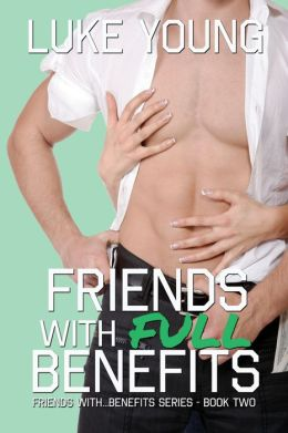Friends With Full Benefits (Friends With Benefits Series (Book 2))