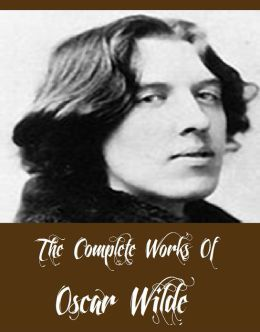 The Complete Works Of Oscar Wilde (26 Complete Works Of Oscar Wilde Including The Importance of Being Earnest, The Happy Prince and Other Tales, The Picture of Dorian Gray, The Canterville Ghost And More)