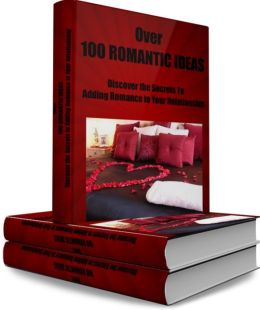 Over 100 ROMANTIC IDEAS Discover the Secrets to Adding Romance to Your Relationship