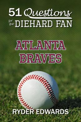 51 QUESTIONS FOR THE DIEHARD FAN: Atlanta Braves