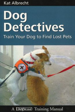 Dog Detectives - Train Your Dog to Find Lost Pets