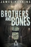 Book Cover Image. Title: Brothers and Bones, Author: James Hankins