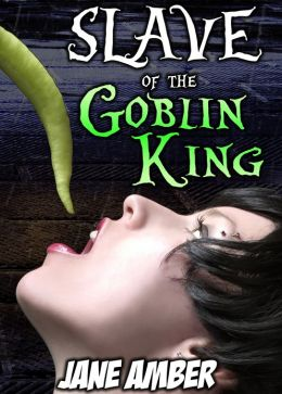 Slave of the Goblin King (Monster Sex Erotica)