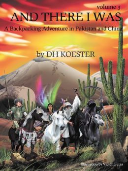 AND THERE I WAS VOLUME III: A Backpacking Adventure In Pakistan and China