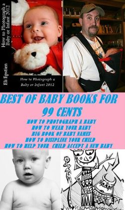 Best of Baby books For 99 cents (How to Photograph a Baby, How to Wear Your Baby, Big Book of Baby Names and Meanings, How to Discipline Your Child, How to Help your Accept a New Baby)