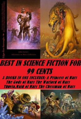 Science Fiction: Best in Science Fiction for 99 Cents (5 Books in One Includes (A Princess of Mars)(The Gods of Mars)(The Warlord of Mars)(Thuvia,Maid of Mars)(The Chessman of Mars))