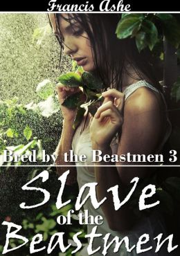 Slave of the Beast men (monster sex breeding gangbang erotica)