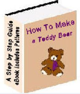 How to Make a Teddy Bear: Step-by-step instructions, Detailed Teddy Bear Pattern (Actual cut out patterns),Tools You Will Need, Supplies You Will Need, SOME HELPFUL HINTS BEFORE YOU BEGIN SEWING