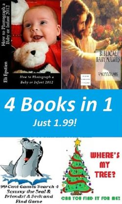 4 Books in 1 Just 1.99; Where's My Tree? (Christmas Search and find), Search 4 Sammy the Seal & Friends! A Seek and Find Game, How to Photograph a Baby or Infant 2012, Biblical Baby Names and Meanings