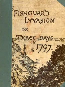 The Fishguard Invasion by the French in 1797 [Illustrated]