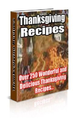 Thanksgiving Recipes: Over 250 Wonderful and Delicious Thanksgiving Recipes