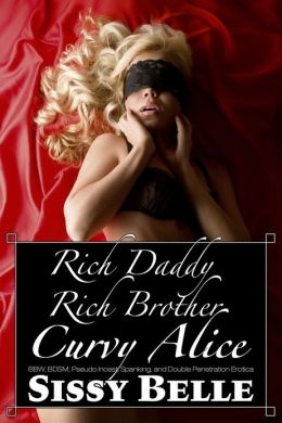 Rich Daddy, Rich Brother, Curvy Alice (BBW, BDSM, Pseudo Incest, Spanking, and Double Penetration Erotica)