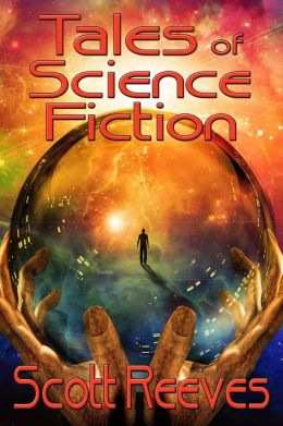 TALES OF SCIENCE FICTION (for fans of Isaac Asimov, Robert Heinlein, Larry Niven and Robert Silverberg)