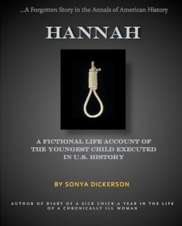 Hannah: A Fictional Life Account of the Youngest Child Executed in U.S. History
