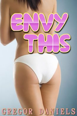 Envy This (Gender Transformation Erotica)